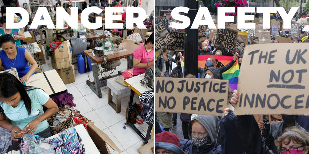Photo of women sitting at sewing machines in a garment factory with the word 'Danger' superimposed next to a photo of the London Black Lives Matter protest with the word 'Safe' superimposed