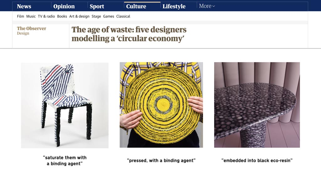 """Screenshot of an article from The Guardian, the headline reads 'The are of waste: five designers modelling a 'circular economy'. Below the headline are three photos, one of a chair with the quote """"""""saturate them with a binding agent"""" below it, one of a plate with the quote """"pressed, with a binding agent"""" and one of a table with the quote """"embedded into black eco-resin"""""""